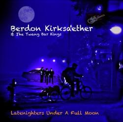 BERDON KIRKSAETHER & The Twang Bar Kings LATENIGHTERS UNDER A FULL MOON