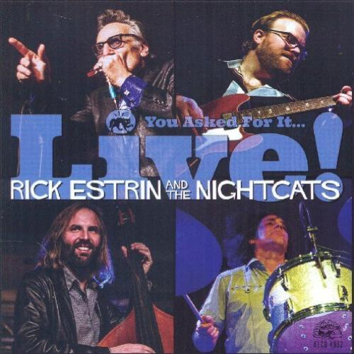 RICK ESTRIN AND THE NIGHTCATS YOU ASKED FOR IT...LIVE!