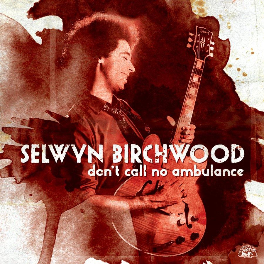 SELWYN BIRCHWOOD  DON'T CALL NO AMBULANCE