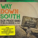 IGOR PRADO BAND AND THE DELTA GROOVE ALL STARS WAY DOWN SOUTH