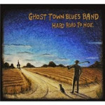 GHOST TOWN BLUES BAND HARD ROAD TO HOE