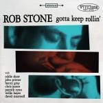 ROB STONE GOTTA KEEP ROLLIN'