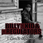 BILLY THE KID & THE REGULATORS I CAN'T CHANGE