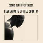 CEDRIC BURNSIDE PROJECT DESCENDANTS OF HILL COUNTRY