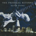 KEITH STONE THE PRODIGAL RETURNS