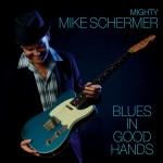 MIGHTY MIKE SCHERMER BLUES IN GOOD HANDS
