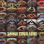 HARPER AND MIDWEST KIND SHOW YOUR LOVE