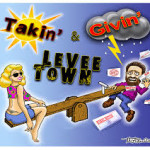 levee-town-takin-and-givin